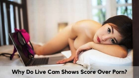 Why do live cam shows score over porn?